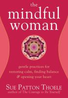 The mindful woman : gentle practices for restoring calm, finding balance & opening your heart