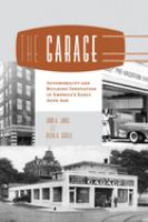 The garage : automobility and building innovation in America's early auto age