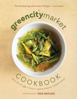 The Greencitymarket cookbook : great recipes from Chicago's award-winning farmers market