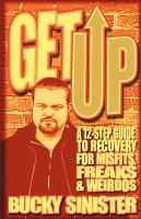 Get up : a 12-step guide to recovery for misfits, freaks, and weirdos