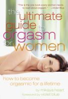 The ultimate guide to orgasm for women : how to become orgasmic for a lifetime