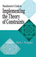 Manufacturer's Guide to Implementing the Theory of Constraints [electronic resource]