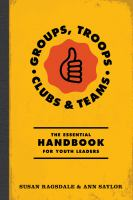 Groups, troops, clubs & classrooms : the essential handbook for youth leaders