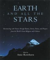 Earth and All the Stars [electronic resource]: Reconnecting with Nature through Hymns, Stories, Poems, and Prayers from the World's Great Religions and Cultures