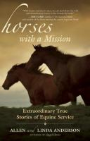 Horses with a mission : extraordinary true stories of equine service
