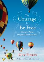 The courage to be free : discover your original fearless self