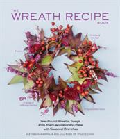 Wreath Recipe Book: Year-Round Wreaths, Swags, And Other Decorations To Make With Seasonal Branches