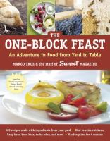 Sunset. The one-block feast : an adventure in food from yard to table