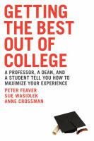 Cover of the book Getting the best out of college : a professor, a dean, and a student tell you how to maximize your experience