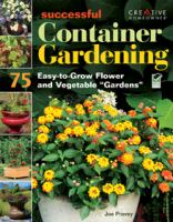 "Successful container gardening : 75 easy-to-grow flower and vegetable ""gardens"""