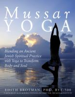 Mussar yoga : blending an ancient Jewish spiritual practice with yoga to transform body and soul