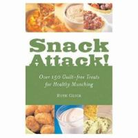 Snack attack! : over 150 guilt-free treats for healthy munching