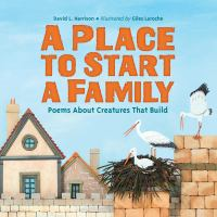 A Place to Start A Family: Poems About Creatures That Build
