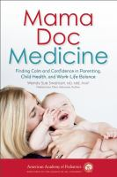 Mama doc medicine : finding calm and confidence in parenting, child health, and work-life balance