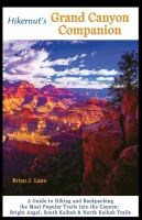 Hikernut's Grand Canyon companion : a guide to hiking and backpacking the most popular trails into the canyon : Bright Angel, South Kaibab & North Kaibab Trails