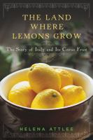 The land where lemons grow : the story of Italy and its citrus fruit