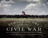 Echoes of the Civil War : Capturing Battlefields Through a Pinhole Camera /