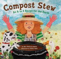 Compost stew : an A to Z recipe for the earth