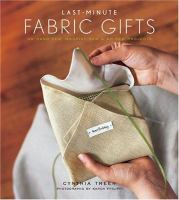 Last-minute fabric gifts : 30 hand-sew, machine-sew & no-sew projects