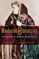 Madame Blavatsky : the mother of modern spirituality