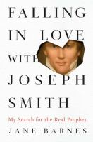 Falling in love with Joseph Smith : my search for the real prophet