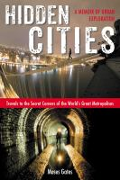 Hidden cities :travels to the secret corners of the world's great metropolises : a memoir of urban exploration /Moses Gates.