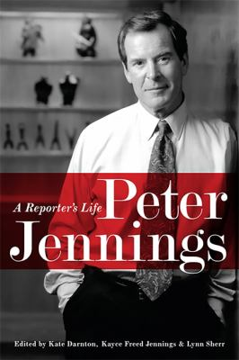 cover of the book Peter Jennings: A Reporter's Life