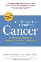 The definitive guide to cancer : an integrative approach to prevention, treatment, and healing.