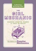 book cover image for The Girl Mechanic: Classic Crafts, Games &amp; Toys to Build