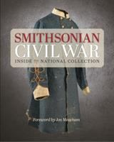 Smithsonian Civil War : inside the national collection