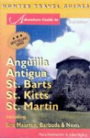 Adventure guide to Anguilla, Antigua, St. Barts, St. Kitts, St. Martin including Sint Maarten, Barbuda & Nevis [electronic resource]