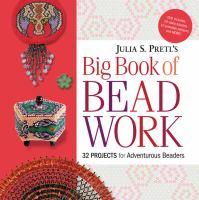 Julia S. Pretl's big book of beadwork : 32 projects for adventurous beaders.