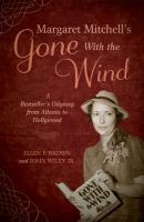 Margaret Mitchell's Gone with the wind [electronic resource] : a bestseller's odyssey from Atlanta to Hollywood