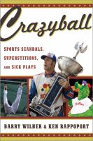 Crazyball : sports scandals, superstitions, and sick plays