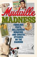 Mudville madness : fabulous feats, belligerent behavior, and erratic episodes on the diamond