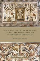 Adam and Eve in the Armenian traditions [electronic resource] : fifth through 17th centuries