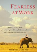 Fearless at work : timeless teachings for awakening confidence, resilience, and creativity in the face of life's demands