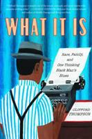 Title: What it is : race, family, and one thinking Black man's blues Author:Thompson, Clifford