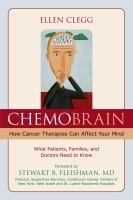 Chemobrain : how cancer therapies can affect your mind : what patients, families, and doctors need to know