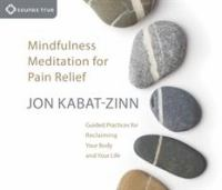 Mindfulness meditation for pain relief [sound recording] : guided practices for reclaiming your body and your life