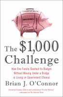 The $1,000 challenge : how one family slashed its budget without moving under a bridge or living on government cheese