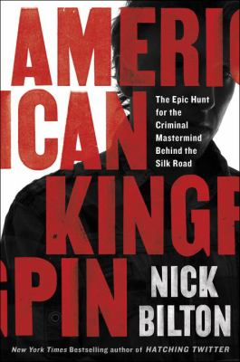 Cover Image for American Kingpin: The Epic Hunt for the Criminal Mastermind Behind the Silk Road by Nick Bilton