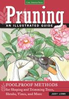 Pruning : an illustrated guide : foolproof methods for shaping and trimming trees, shrubs, vines, and more