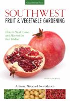 Southwest fruit & vegetable gardening : plant, grow, and harvest the best edibles