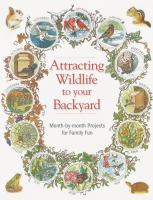 Attracting wildlife to your backyard : month-by-month projects for family fun.