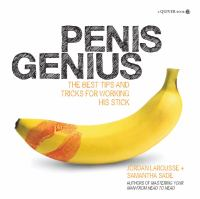 Penis genius : the best tips and tricks for working his stick