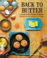 Back to butter : a traditional foods cookbook : nourishing recipes inspired by our ancestors
