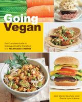 Going vegan : the complete guide to making a healthy transition to a plant-based lifestyle