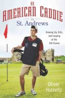 An American caddie in St. Andrews : growing up, girls, and looping on the old course