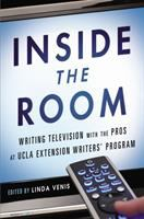 Inside the room : writing TV with the pros at UCLA Extension Writers' Program